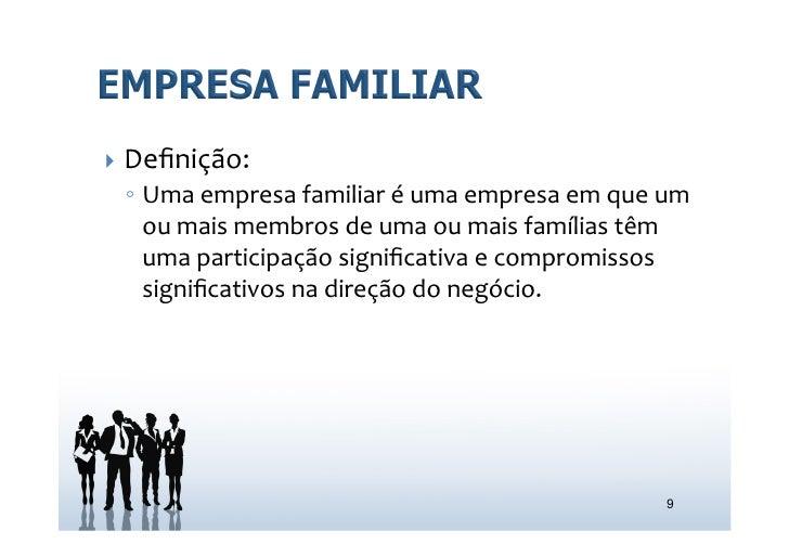 } Definição:   ◦ Uma empresa familiar é uma empresa em que um      ou mais membros de uma ...
