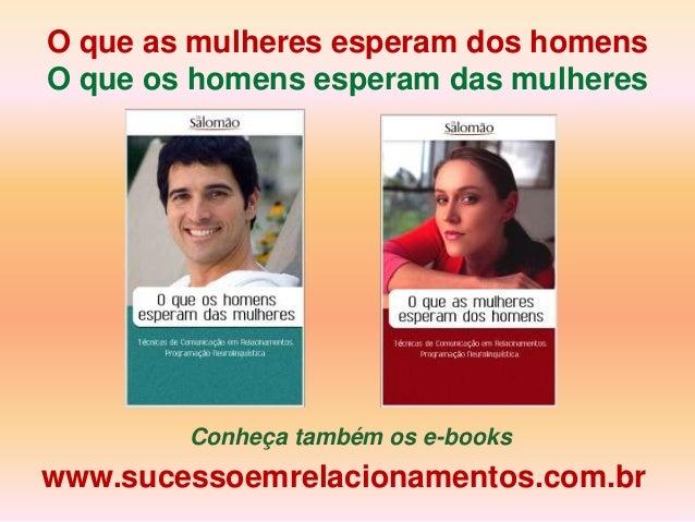 O que as mulheres esperam dos homensO que os homens esperam das mulheres        Conheça também os e-bookswww.sucessoemrela...