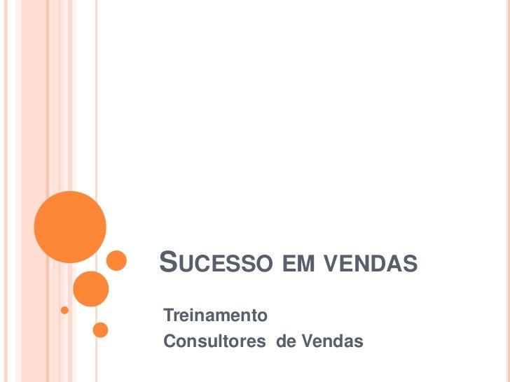 Sucesso em vendas<br />Treinamento  <br />Consultores  de Vendas<br />