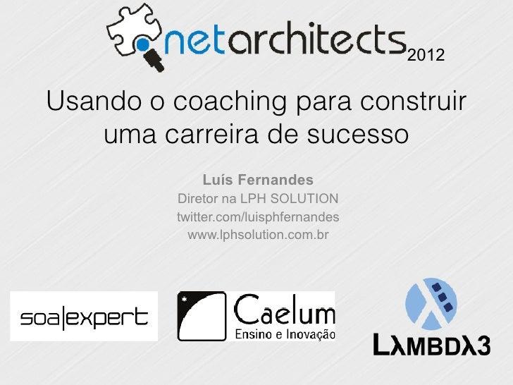 2012Usando o coaching para construir    uma carreira de sucesso             Luís Fernandes         Diretor na LPH SOLUTION...