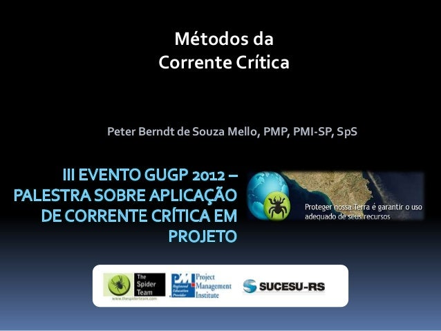 Métodos da         Corrente CríticaPeter Berndt de Souza Mello, PMP, PMI-SP, SpS