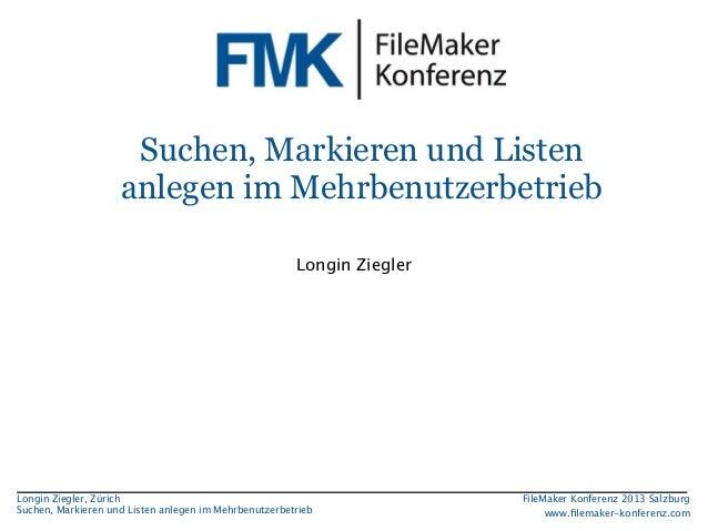 Suchen, Markieren und Listen anlegen im Mehrbenutzerbetrieb Longin Ziegler  Longin Ziegler, Zürich Suchen, Markieren und L...