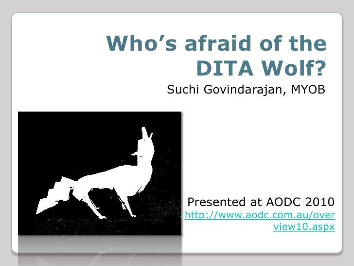 Who's afraid of the DITA Wolf?<br />Suchi Govindarajan, MYOB<br />Presented at AODC 2010<br />http://www.aodc.com.au/overv...