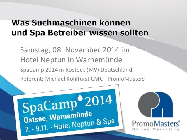 Samstag, 08. November 2014 im  Hotel Neptun in Warnemünde  SpaCamp 2014 in Rostock (MV) Deutschland  Referent: Michael Koh...