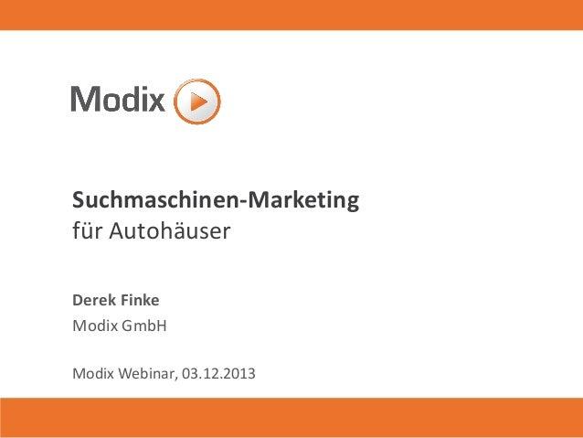 Suchmaschinen-Marketing für Autohäuser Derek Finke Modix GmbH Modix Webinar, 03.12.2013