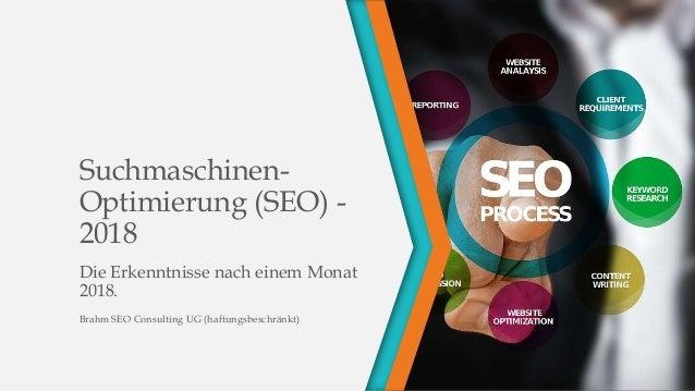 Suchmaschinen- Optimierung (SEO) - 2018 Die Erkenntnisse nach einem Monat 2018. Brahm SEO Consulting UG (haftungsbeschränk...