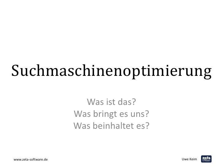 Suchmaschinenoptimierung<br />Was ist das? Was bringt es uns? Was beinhaltet es?<br />www.zeta-software.de<br />