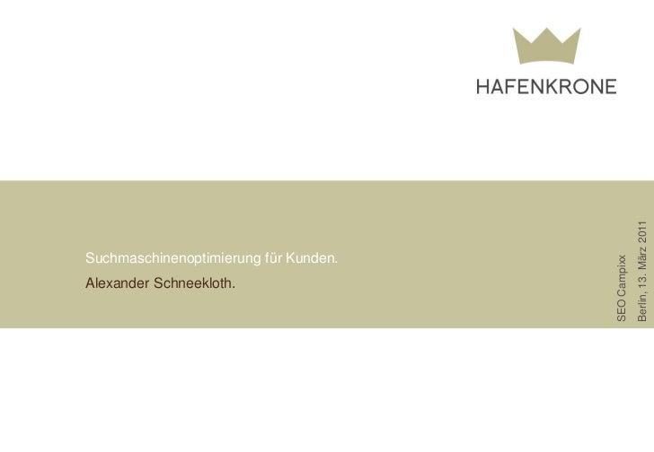 Berlin, 13. März 2011Suchmaschinenoptimierung für Kunden.                                       SEO CampixxAlexander Schne...