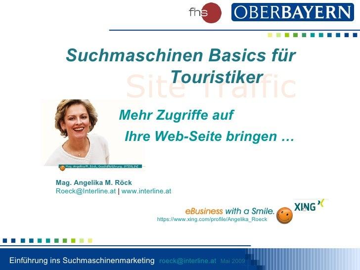 Mag. Angelika M. Röck [email_address]  |  www.interline.at   Site Traffic Mehr Zugriffe auf Ihre Web-Seite bringen … Suchm...