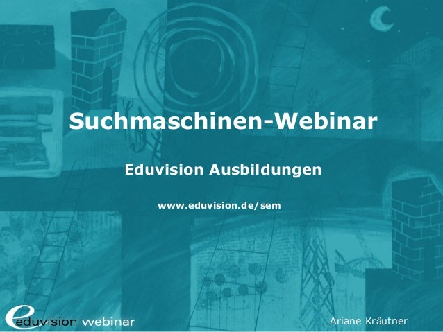 Ariane Kräutner Suchmaschinen-Webinar Eduvision Ausbildungen www.eduvision.de/sem