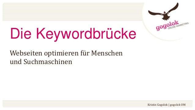 Die KeywordbrückeWebseiten optimieren für Menschenund SuchmaschinenKristin Gogolok | gogolok OM