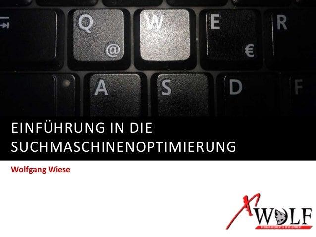EINFÜHRUNG IN DIE SUCHMASCHINENOPTIMIERUNG Wolfgang Wiese