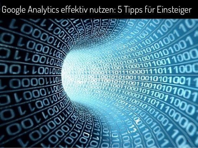 1 Google Analytics effektiv nutzen: 5 Tipps für Einsteiger