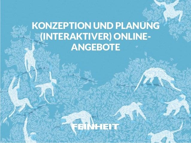 KONZEPTION UND PLANUNG (INTERAKTIVER) ONLINE- ANGEBOTE