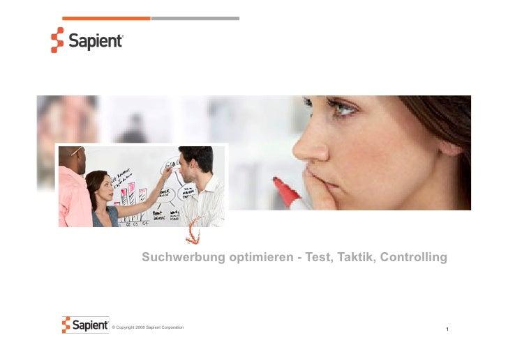 Suchwerbung optimieren - Test, Taktik, Controlling     © Copyright 2008 Sapient Corporation                               ...