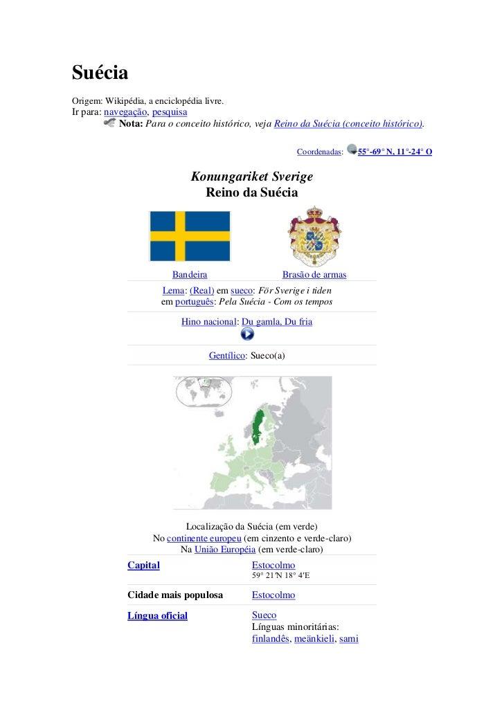 SuéciaOrigem: Wikipédia, a enciclopédia livre.Ir para: navegação, pesquisa            Nota: Para o conceito histórico, vej...
