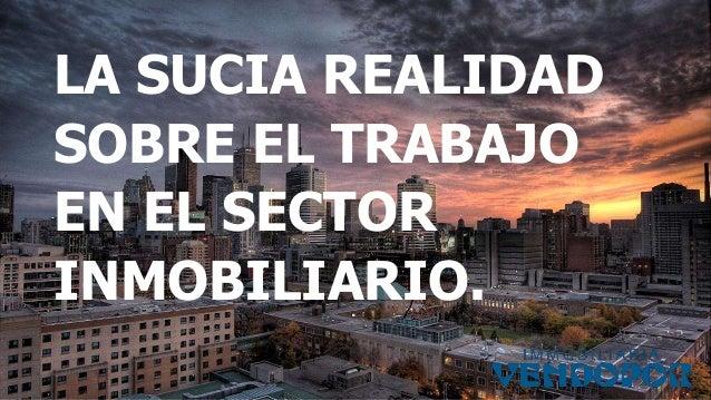 LA SUCIA REALIDAD SOBRE EL TRABAJO EN EL SECTOR INMOBILIARIO.