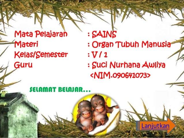 Mata Pelajaran    : SAINSMateri            : Organ Tubuh ManusiaKelas/Semester    :V/1Guru              : Suci Nurhana Awl...