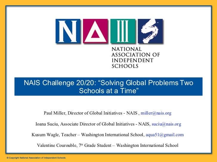 Paul Miller, Director of Global Initiatives - NAIS ,  [email_address]   Ioana Suciu, Associate Director of Global Initiati...