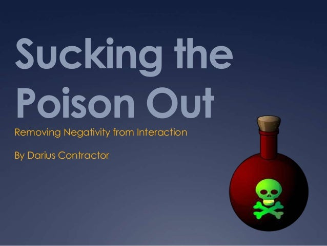 Sucking thePoison OutRemoving Negativity from InteractionBy Darius Contractor