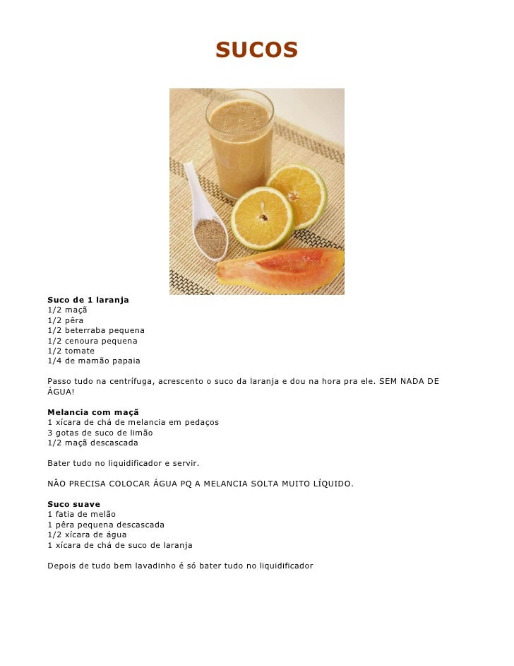 SUCOS     Suco de 1 laranja 1/2 maçã 1/2 pêra 1/2 beterraba pequena 1/2 cenoura pequena 1/2 tomate 1/4 de mamão papaia  Pa...