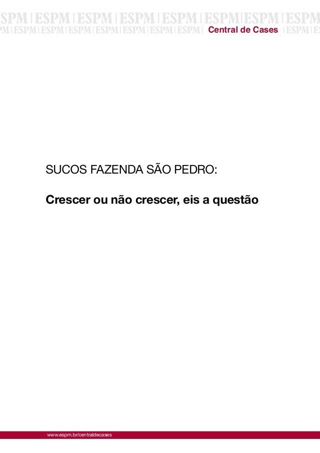 www.espm.br/centraldecases  Central de Cases  SUCOS FAZENDA SÃO PEDRO:  Crescer ou não crescer, eis a questão