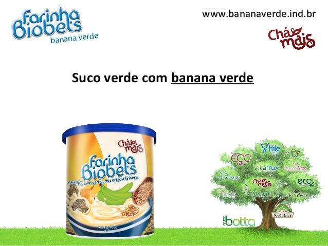 www.bananaverde.ind.brSuco verde com banana verde