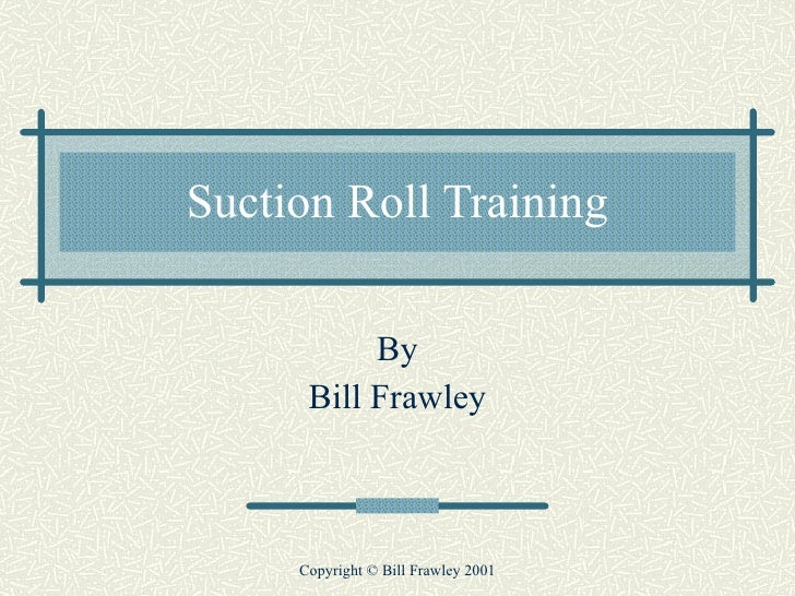 Suction Roll Training By Bill Frawley