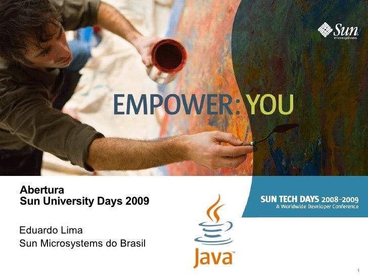 Abertura Sun University Days 2009 Eduardo Lima Sun Microsystems do Brasil