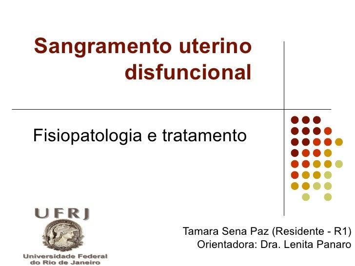 Sangramento uterino       disfuncionalFisiopatologia e tratamento                  Tamara Sena Paz (Residente - R1)       ...