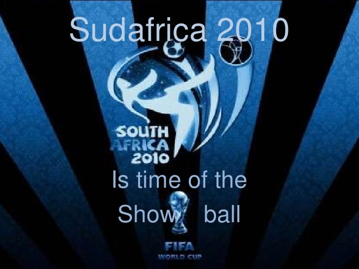 Sudafrica 2010<br />Is time of the <br />Show    ball<br />