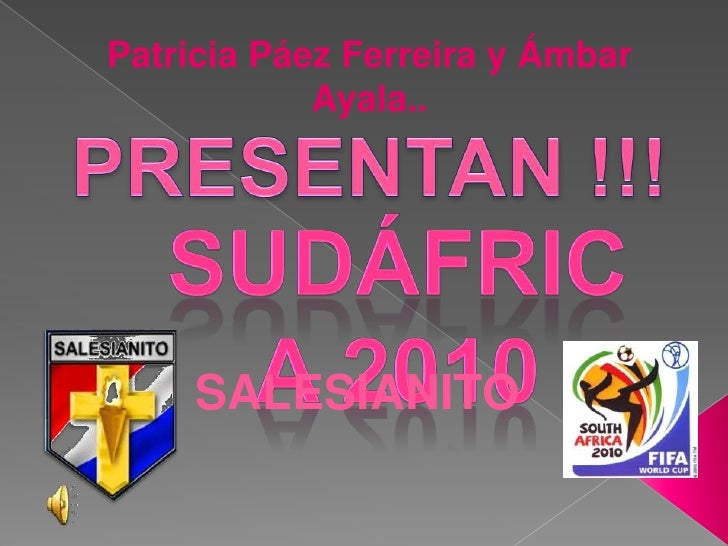 Patricia Páez Ferreira y Ámbar Ayala..<br />PRESENTAN!!!<br />SUDÁFRICA 2010<br />SALESIANITO <br />
