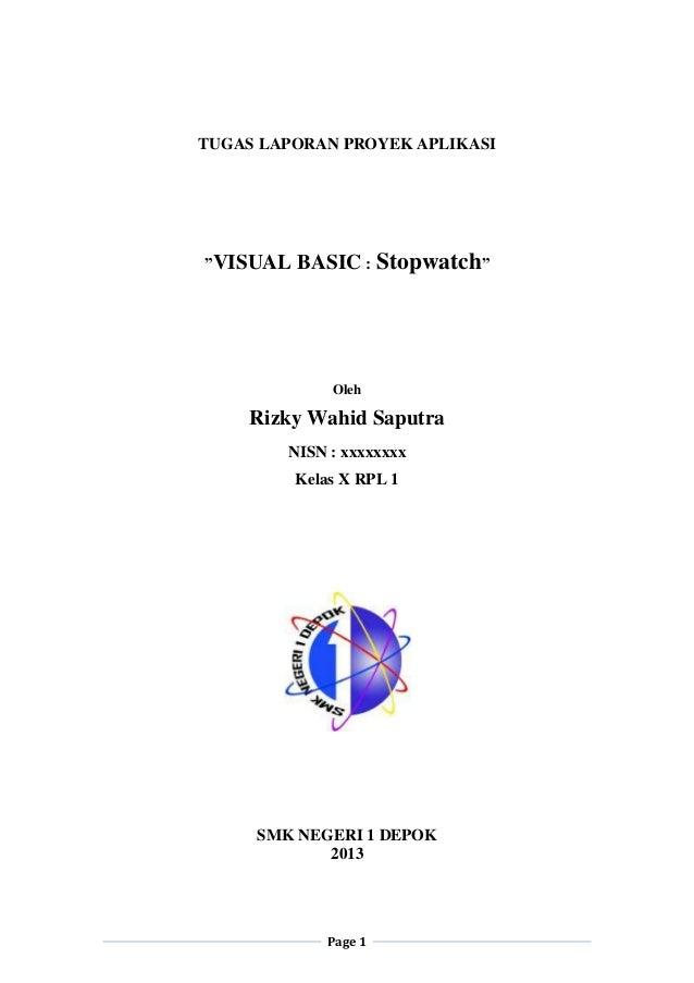 """Page 1TUGAS LAPORAN PROYEK APLIKASI""""VISUAL BASIC : Stopwatch""""OlehRizky Wahid SaputraNISN : xxxxxxxxKelas X RPL 1SMK NEGERI..."""