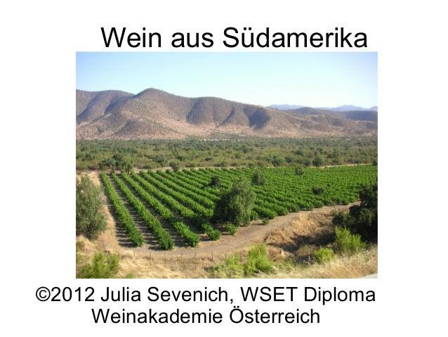 Wein aus Südamerika©2012 Julia Sevenich, WSET Diploma     Weinakademie Österreich