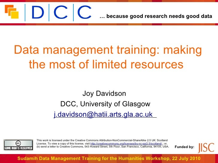 Data management training: making the most of limited resources  Joy Davidson  DCC, University of Glasgow [email_address]
