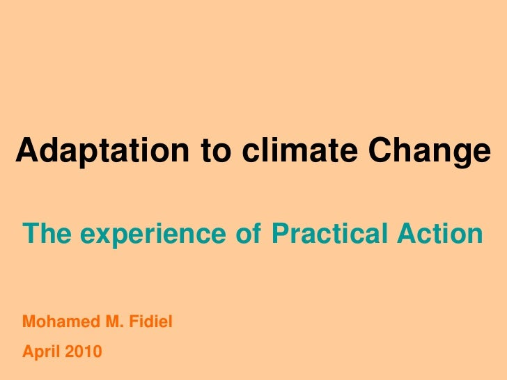 Adaptation to climate Change  The experience of Practical Action  Mohamed M. Fidiel April 2010