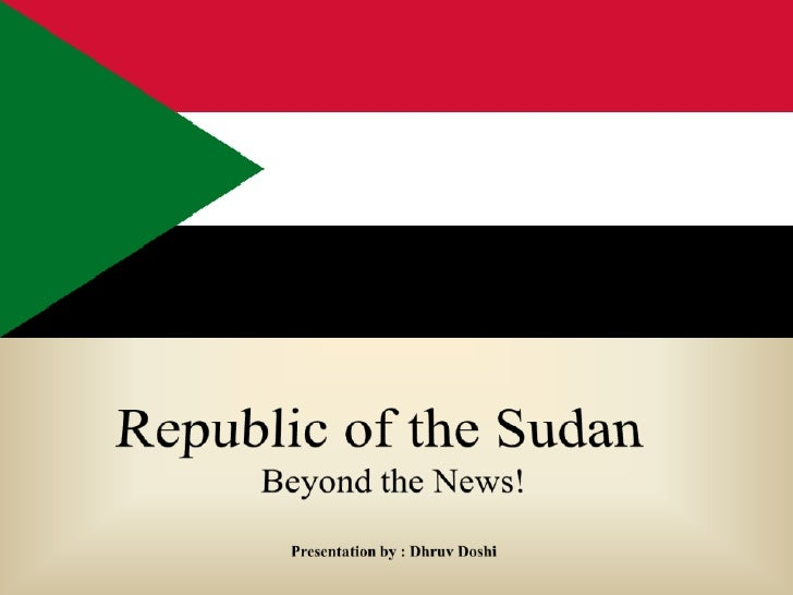 Republic of the Sudan<br />Beyond the News!<br />Presentation by : Dhruv Doshi<br />