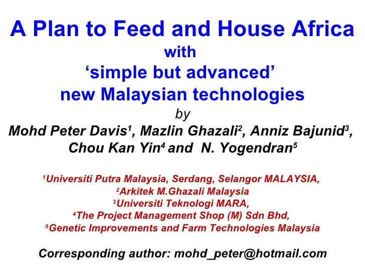 A Plan to Feed and House Africa with  ' simple but advanced'  new Malaysian technologies by Mohd Peter Davis 1 , Mazlin Gh...