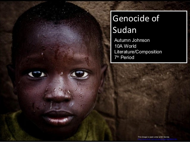 Genocide of Sudan Genocide of Sudan This image is used under a CC license http://www.flickr.com/photos/zoriah/3350953728/ ...
