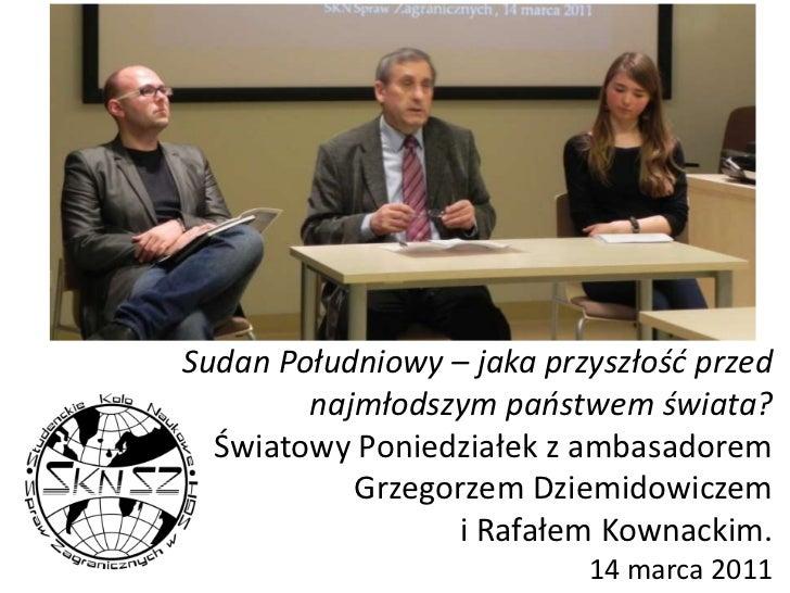 Sudan Południowy – jaka przyszłość przed najmłodszym państwem świata?Światowy Poniedziałek z ambasadorem Grzegorzem Dziemi...