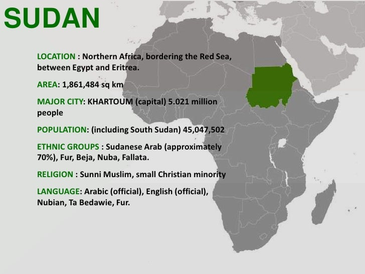 SUDAN LOCATION : Northern Africa, bordering the Red Sea, between Egypt and Eritrea. AREA: 1,861,484 sq km MAJOR CITY: KHAR...