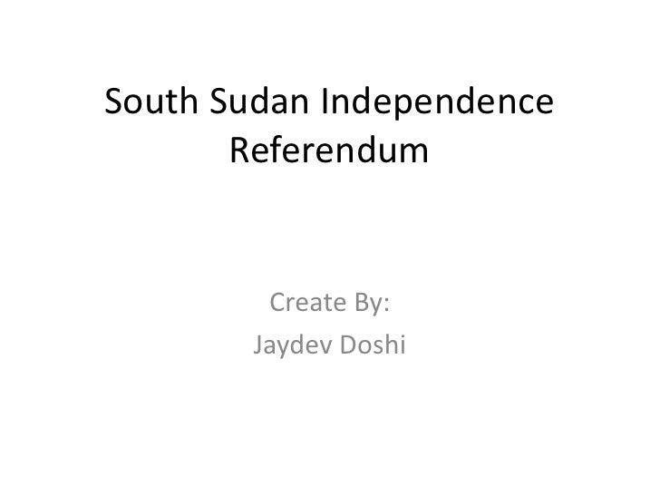 South Sudan Independence       Referendum        Create By:       Jaydev Doshi