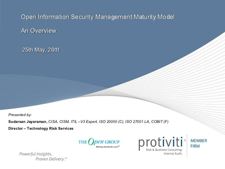 Open Information Security Management Maturity Model An Overview 25th May, 2011 Presented by : Sudarsan Jayaraman,   CISA, ...