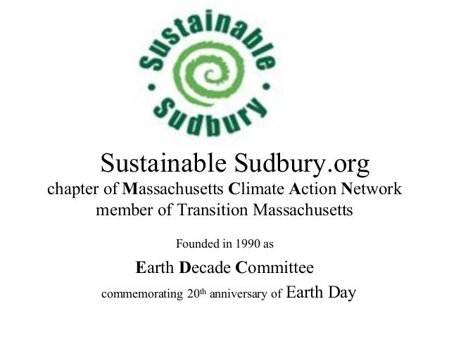 Sustainable Sudbury.orgchapter of Massachusetts Climate Action Networkmember of Transition MassachusettsFounded in 1990 as...