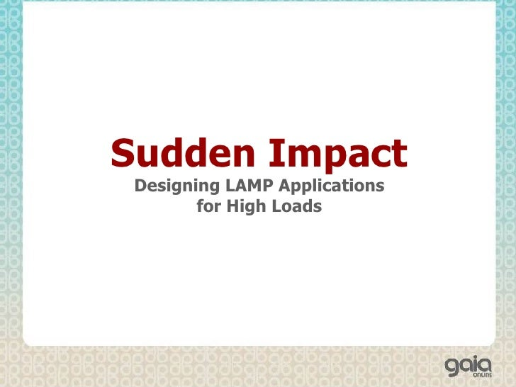 Sudden Impact Designing LAMP Applications for High Loads