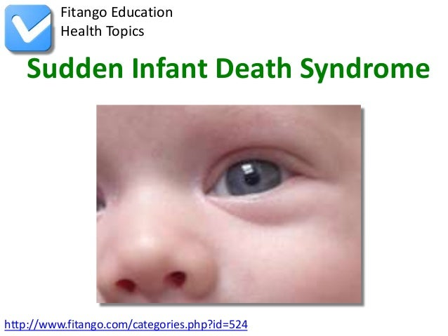 the features of the sudden infant death syndrome 'sudden infant death syndrome', formerly known as cot death is the term used to describe the sudden death of a seemingly healthy baby or toddler that remains.
