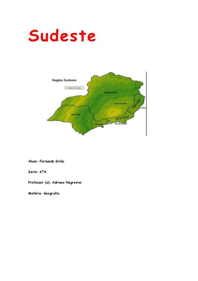 SudesteAluno: Fernando GirãoSerie: 6ªAProfessor (a): Adriano NegreirosMatéria: Geografia