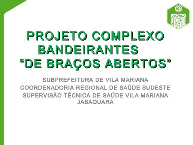 "PROJETO COMPLEXOPROJETO COMPLEXO BANDEIRANTESBANDEIRANTES ""DE BRAÇOS ABERTOS""""DE BRAÇOS ABERTOS"" SUBPREFEITURA DE VILA MAR..."
