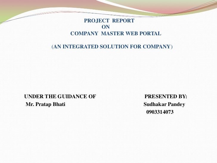 PROJECT REPORT                     ON             COMPANY MASTER WEB PORTAL       (AN INTEGRATED SOLUTION FOR COMPANY)UNDE...