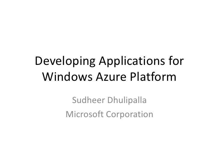 Developing Applications for Windows Azure Platform      Sudheer Dhulipalla     Microsoft Corporation